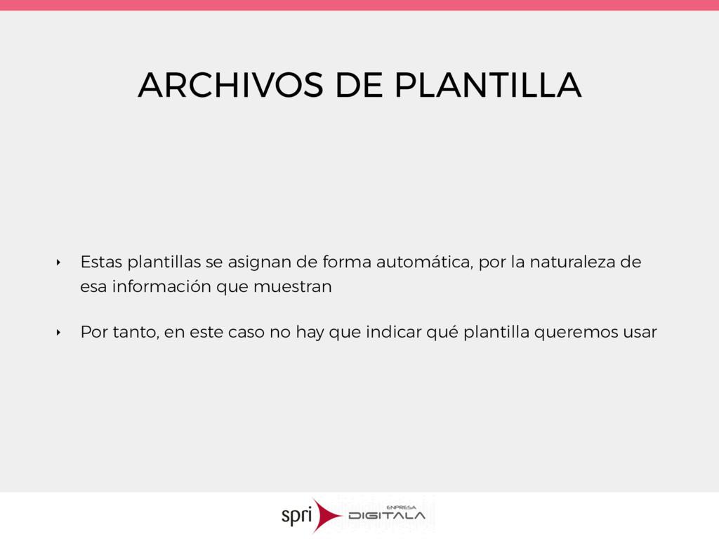 ARCHIVOS DE PLANTILLA ‣ Estas plantillas se asi...