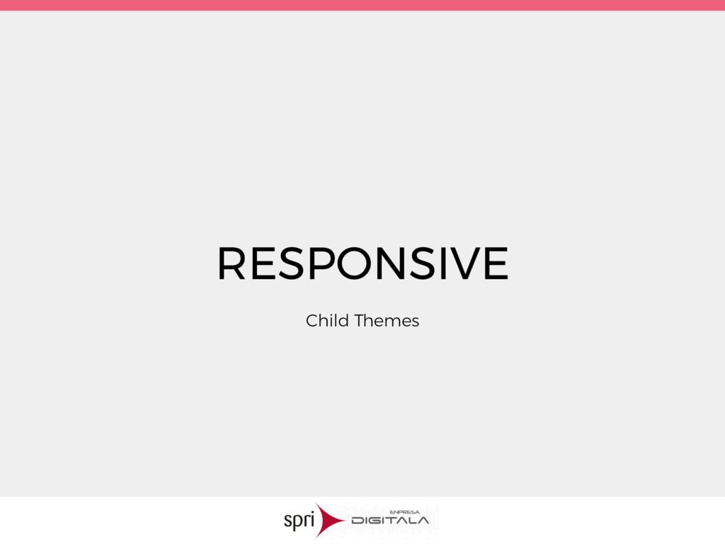 RESPONSIVE Child Themes
