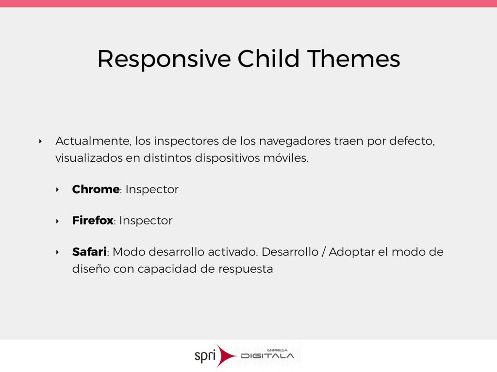 Responsive Child Themes ‣ Actualmente, los insp...