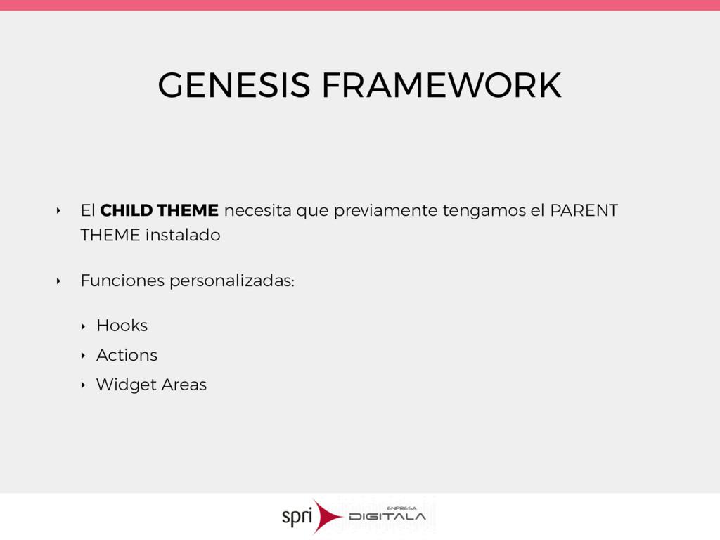 GENESIS FRAMEWORK ‣ El CHILD THEME necesita que...
