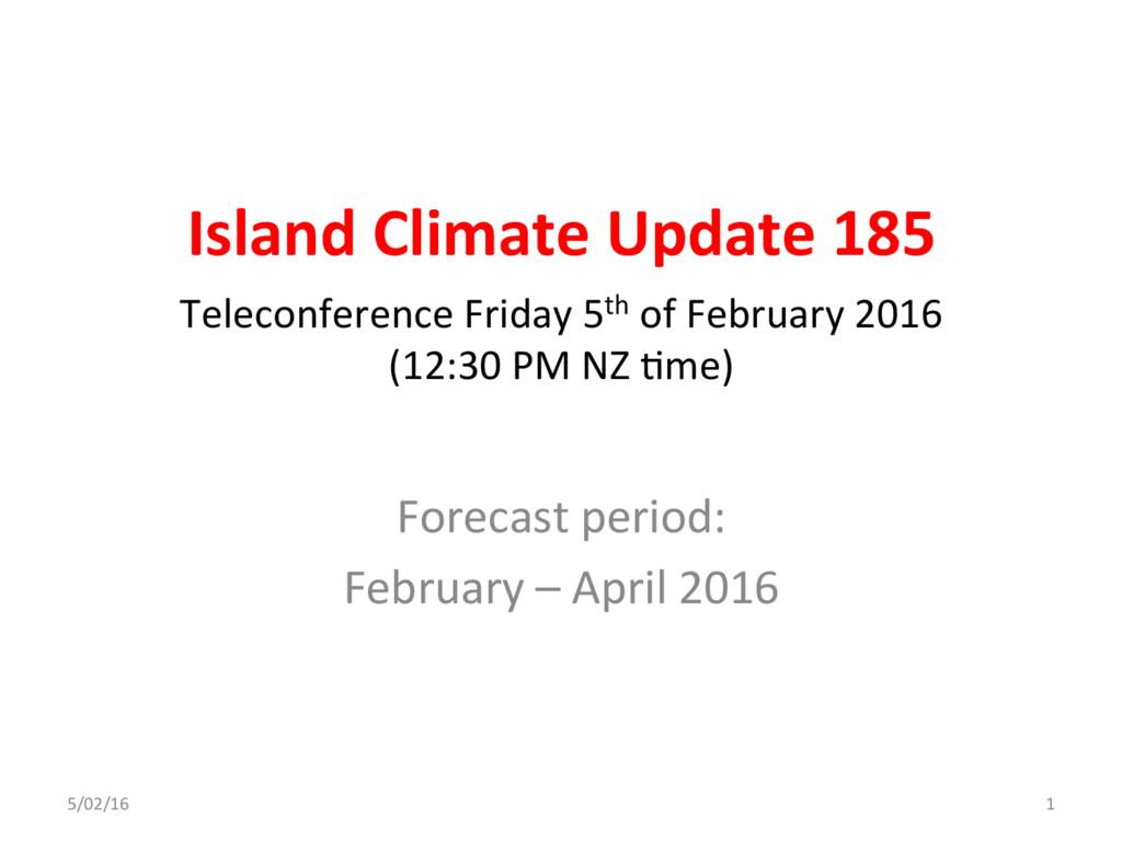 Island Climate Update 185 Forecast period: Febr...