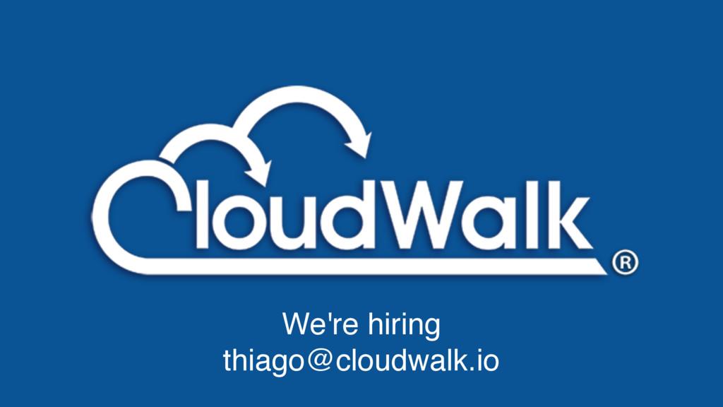 We're hiring thiago@cloudwalk.io
