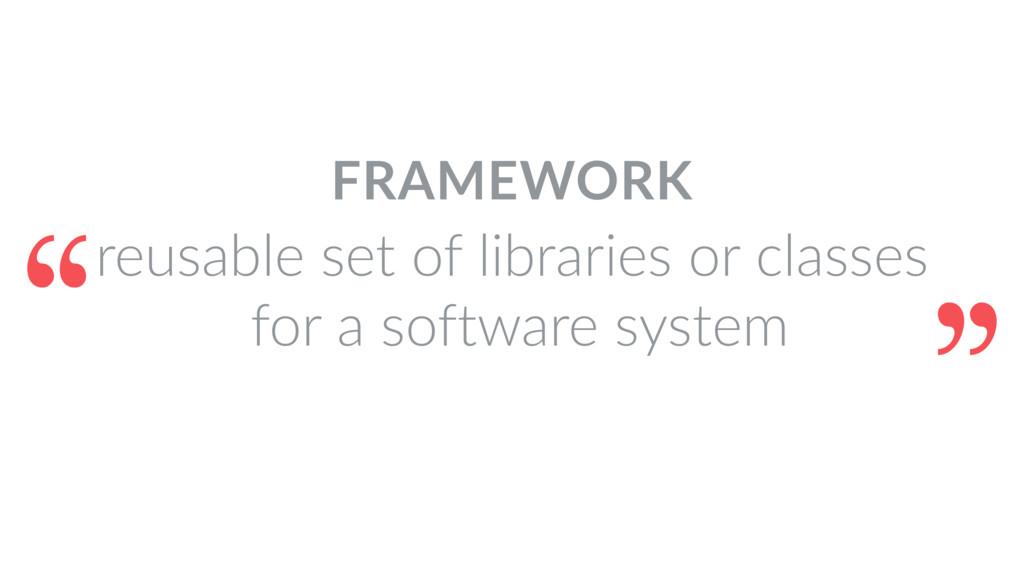 FRAMEWORK reusable set of libraries or classes ...