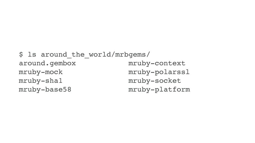 $ ls around_the_world/mrbgems/ around.gembox mr...