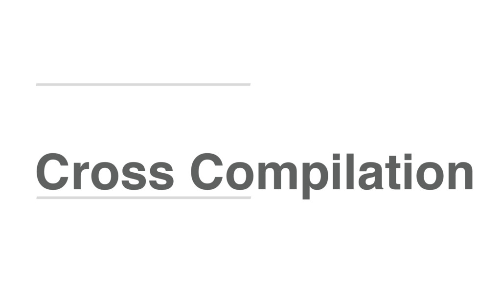 Cross Compilation