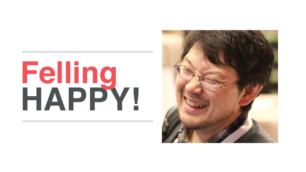 HAPPY! Felling