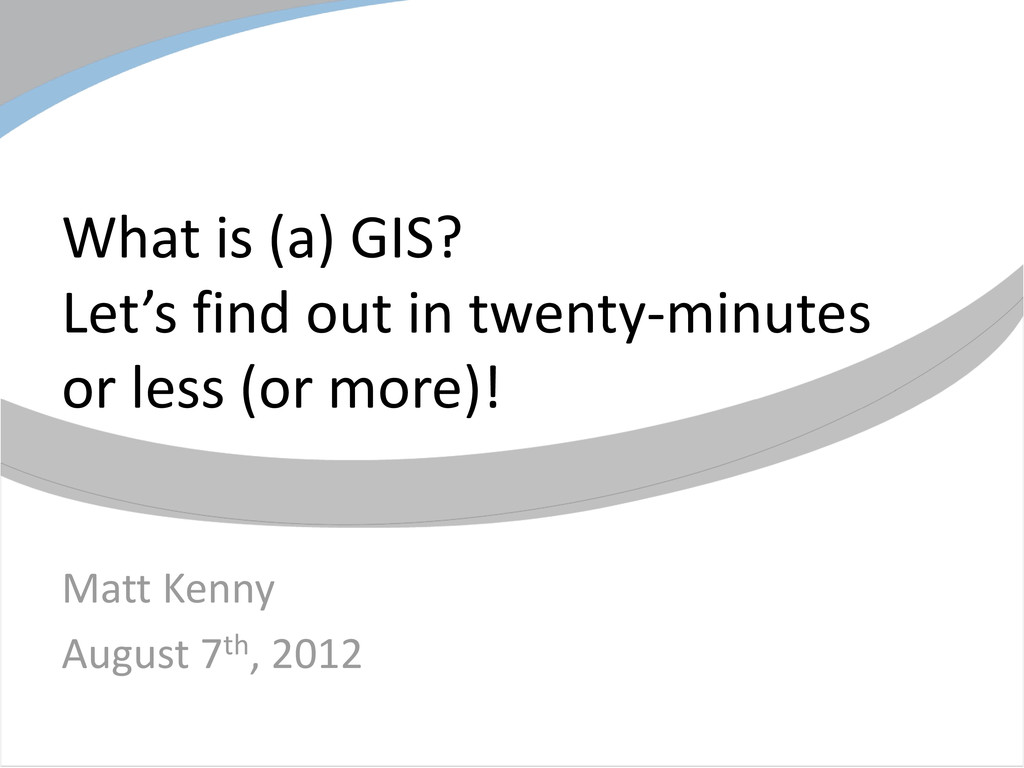 What is (a) GIS? Let's find out in twenty-minut...