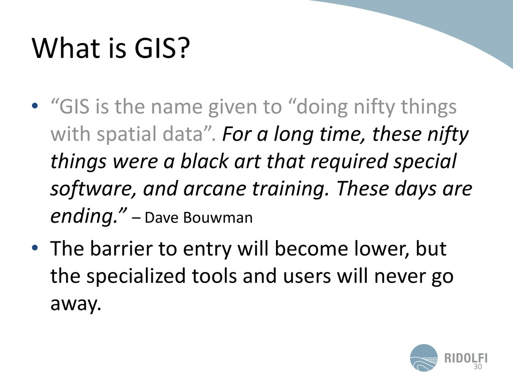 "What is GIS? • ""GIS is the name given to ""doing..."