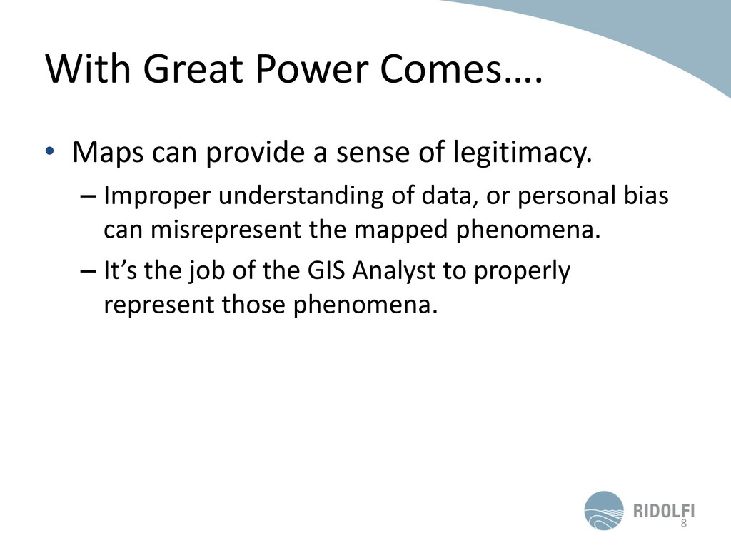 With Great Power Comes…. 8 • Maps can provide a...