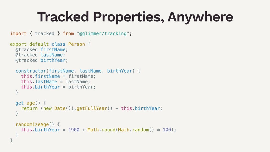 Tracked Properties, Anywhere import { tracked }...