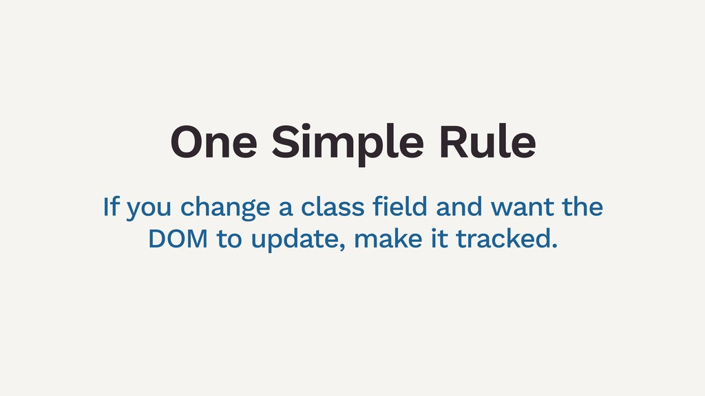 One Simple Rule If you change a class field and...