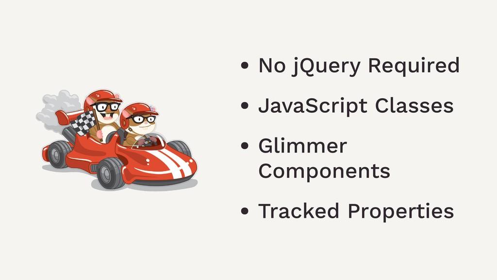 • No jQuery Required • JavaScript Classes • Gli...