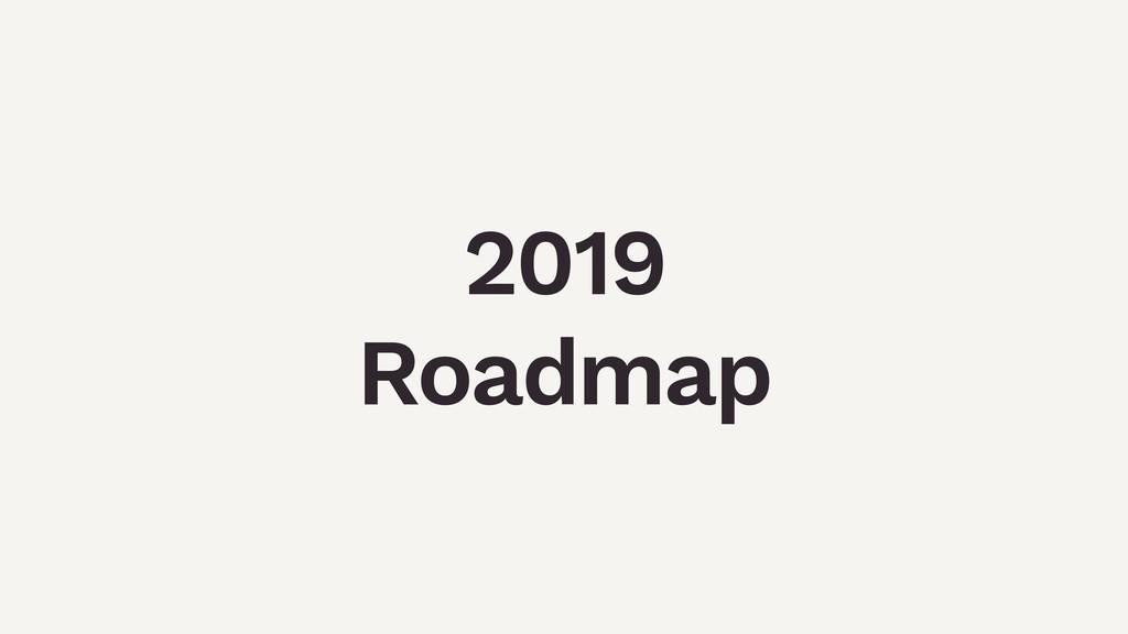 2019 Roadmap
