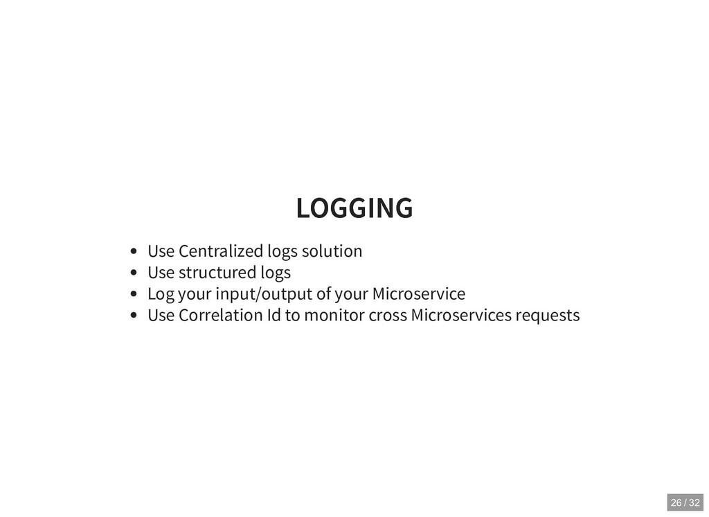 LOGGING LOGGING Use Centralized logs solution U...