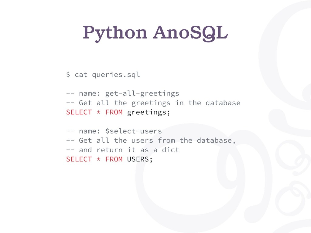 Python AnoSQL $ cat queries.sql -- name: get-al...