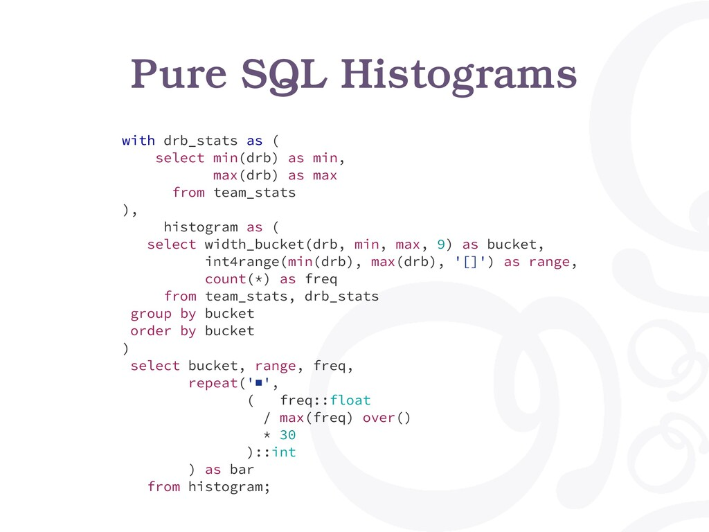 Pure SQL Histograms with drb_stats as ( select ...