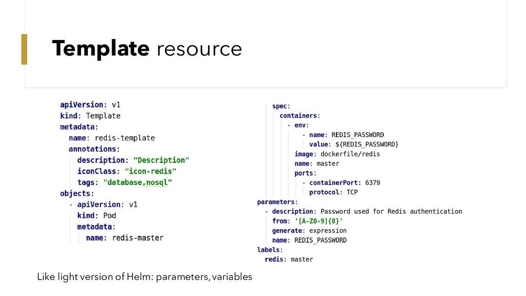 Template resource Like light version of Helm: p...
