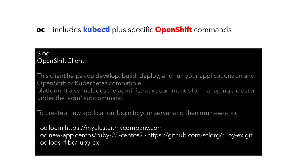 $ oc OpenShift Client This client helps you dev...