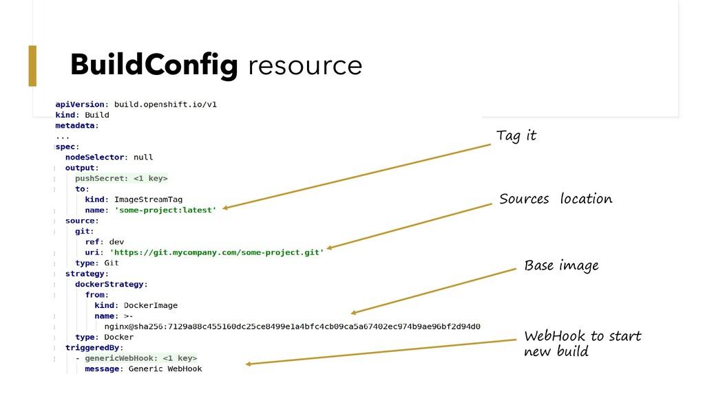 BuildConfig resource Tag it Sources location Ba...