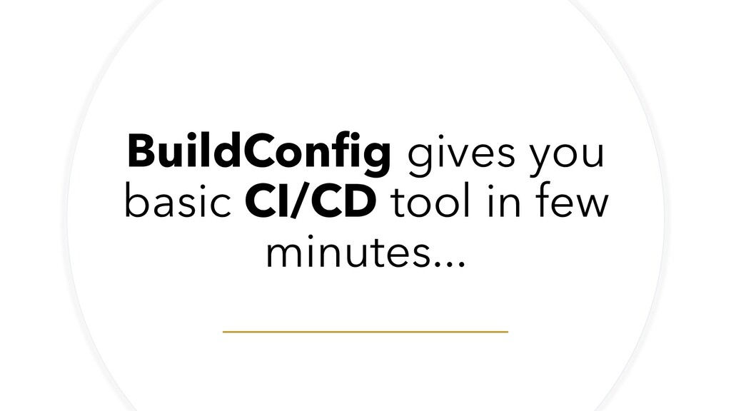 BuildConfig gives you basic CI/CD tool in few m...