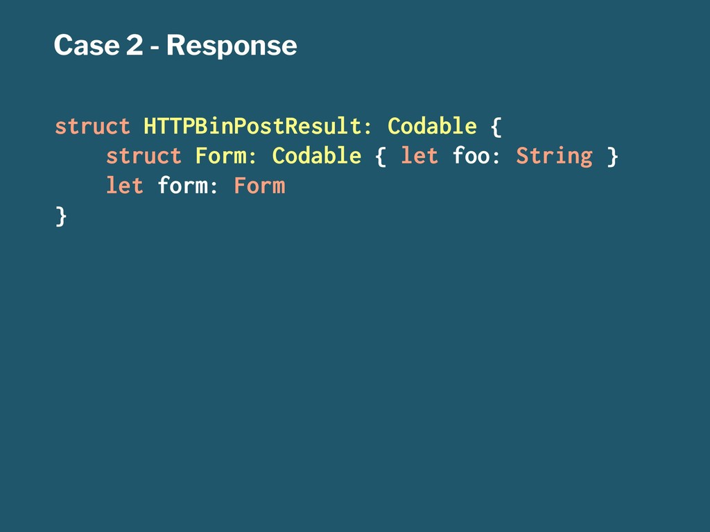 Case 2 - Response struct HTTPBinPostResult: Cod...