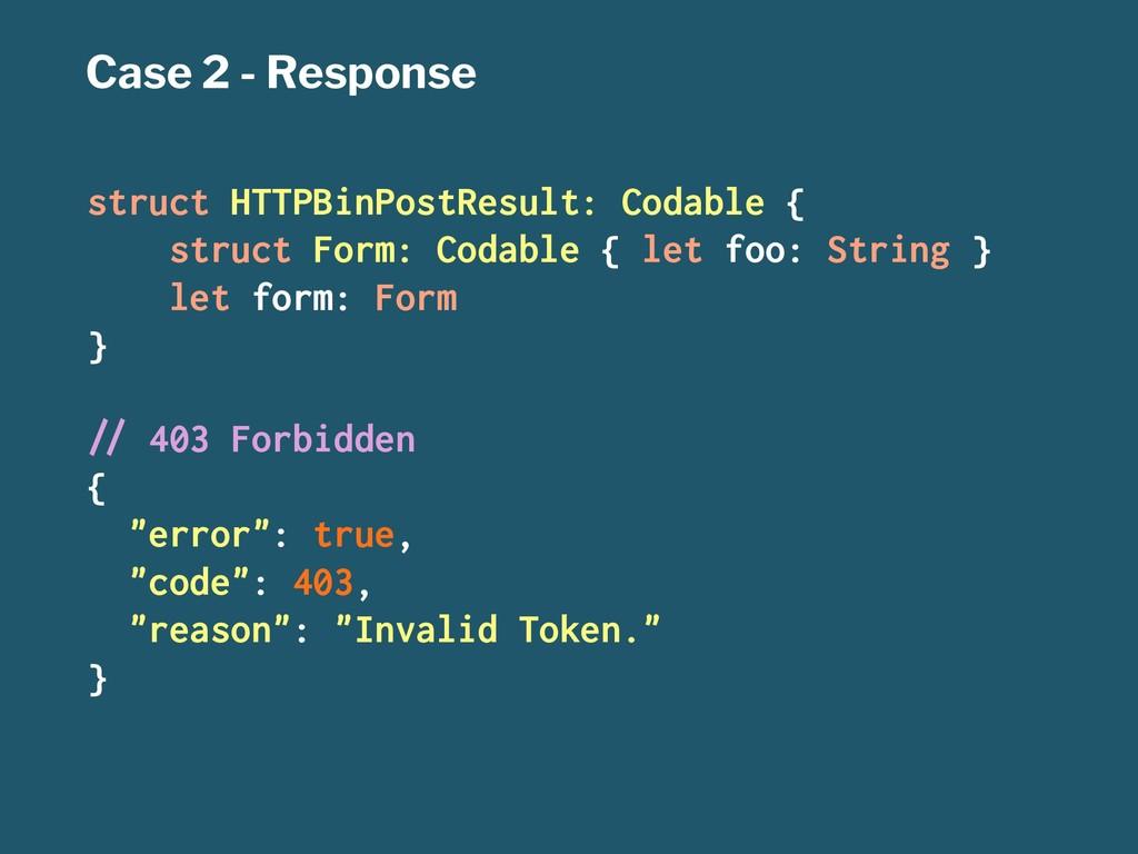 Case 2 - Response struct HTTPBinPostResult: Cod...