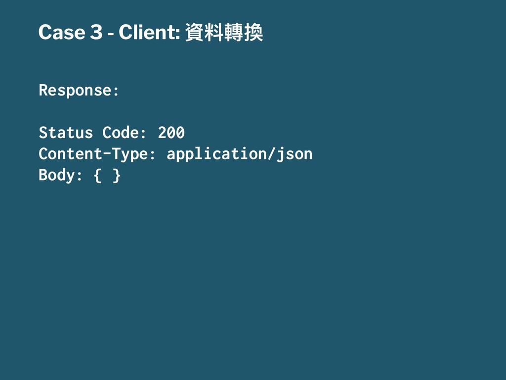 Case 3 - Client: 揾ා旉䟵 Response: Status Code: 20...