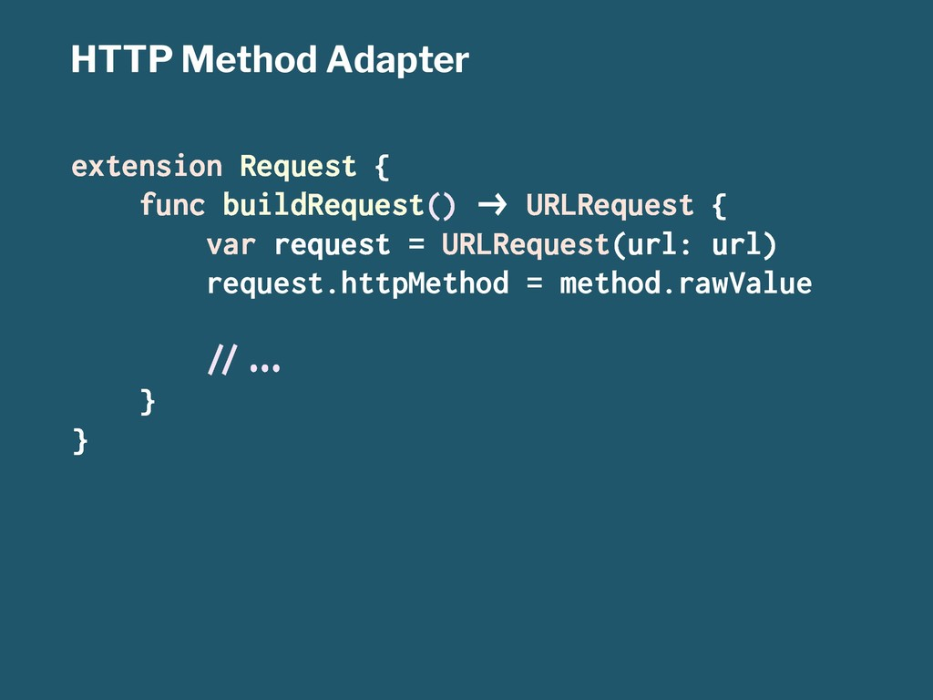 HTTP Method Adapter extension Request { func bu...