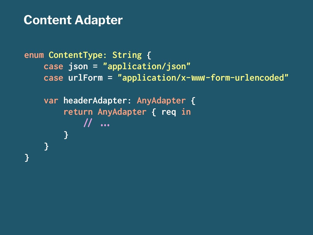 Content Adapter enum ContentType: String { case...