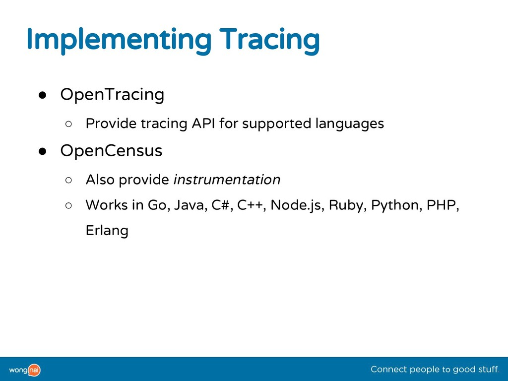 Implementing Tracing ● OpenTracing ○ Provide tr...