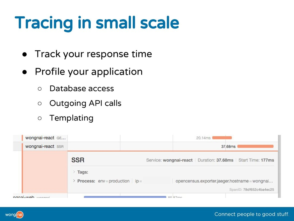 Tracing in small scale ● Track your response ti...