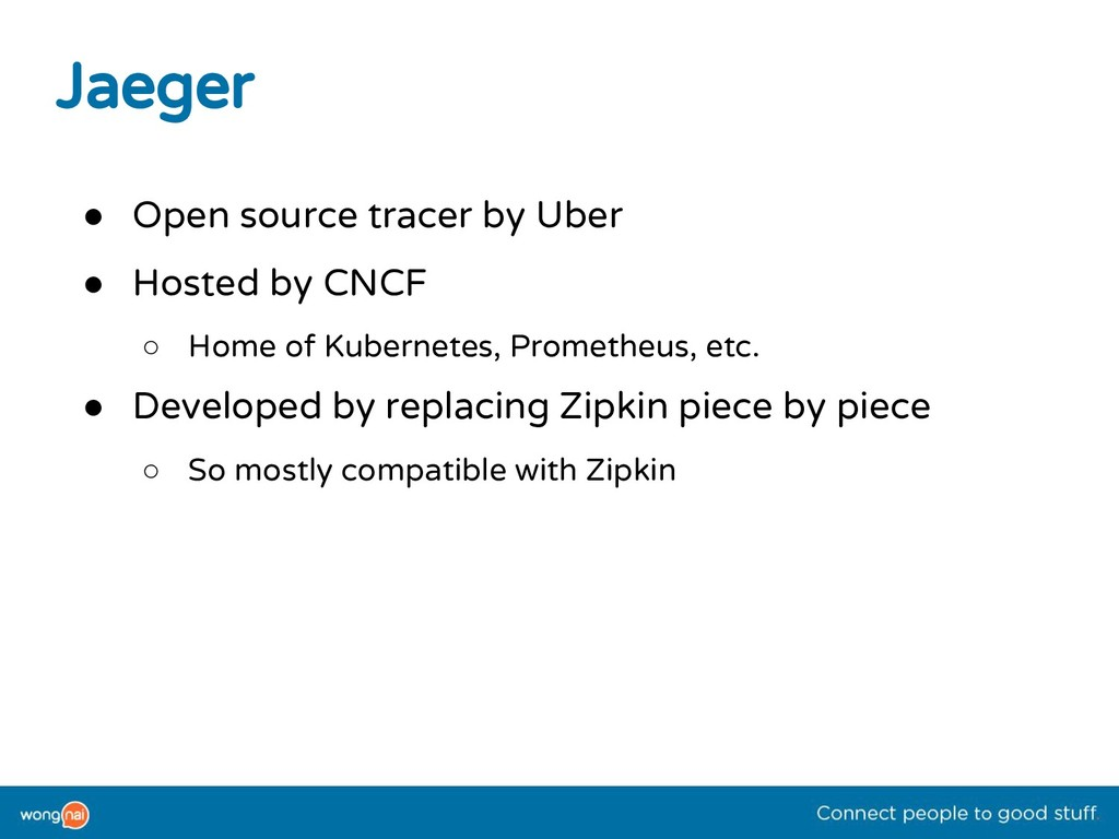 Jaeger ● Open source tracer by Uber ● Hosted by...