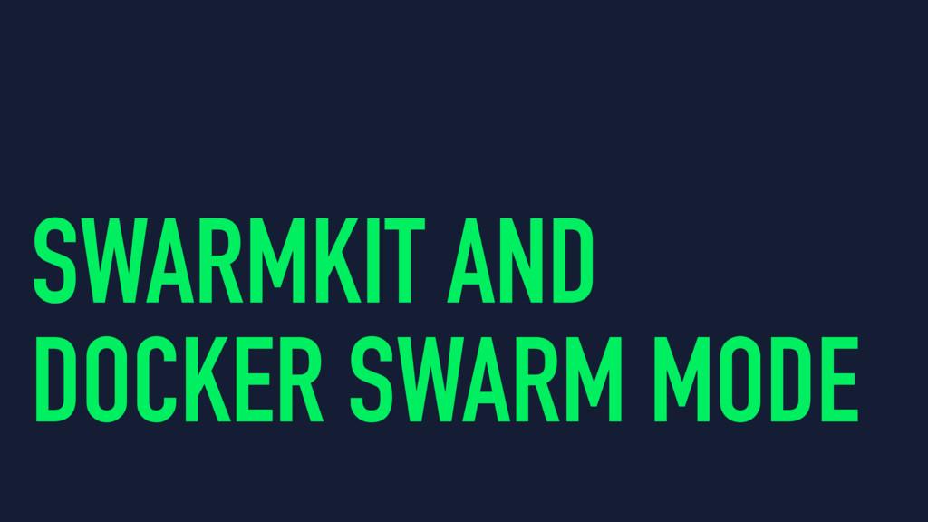 SWARMKIT AND DOCKER SWARM MODE