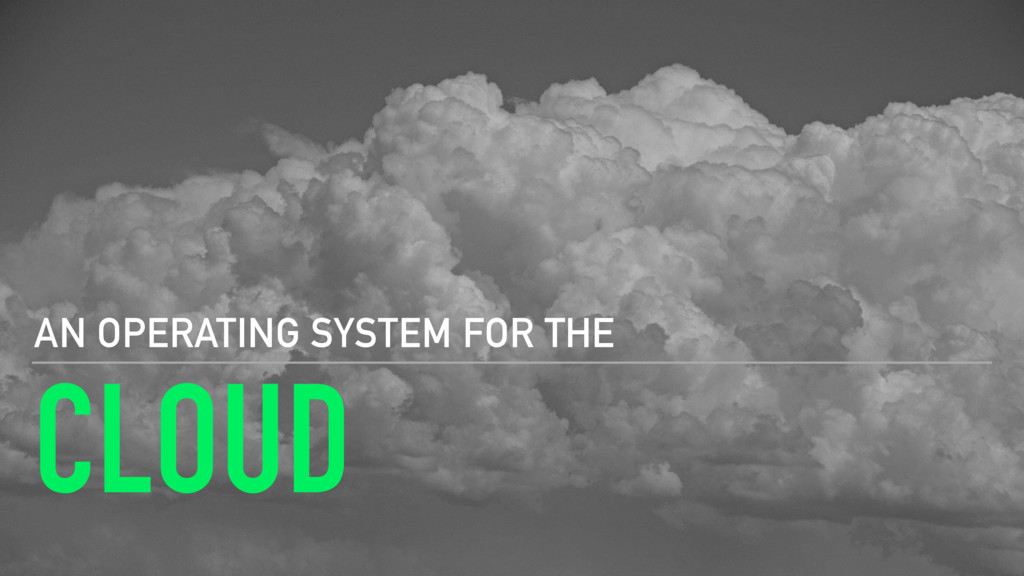 CLOUD AN OPERATING SYSTEM FOR ΤΗΕ