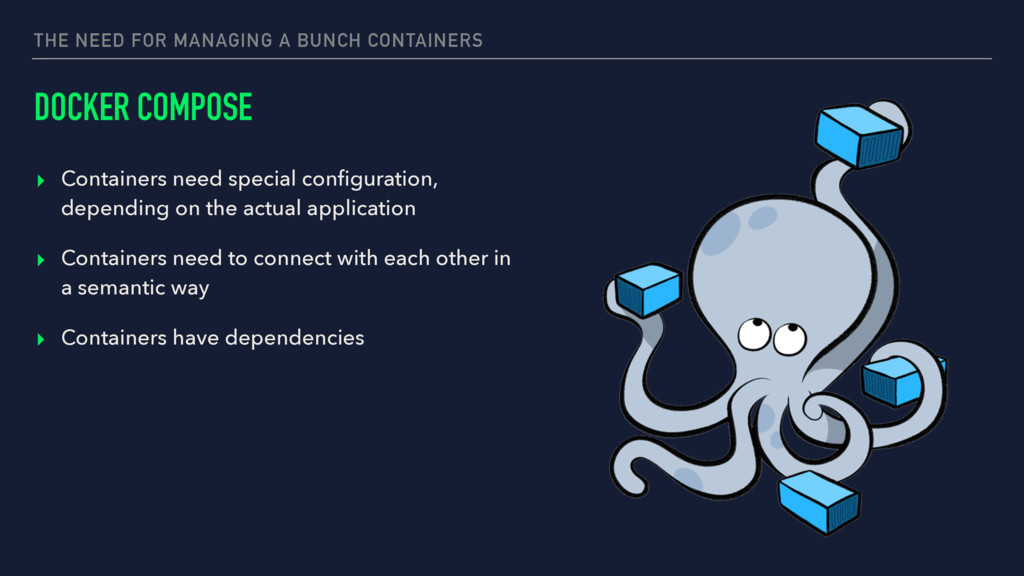 THE NEED FOR MANAGING A BUNCH CONTAINERS DOCKER...