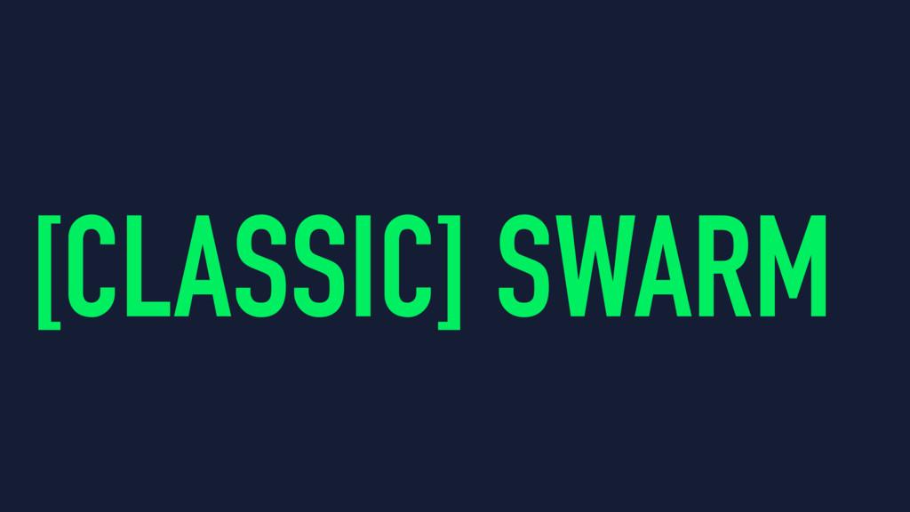 [CLASSIC] SWARM