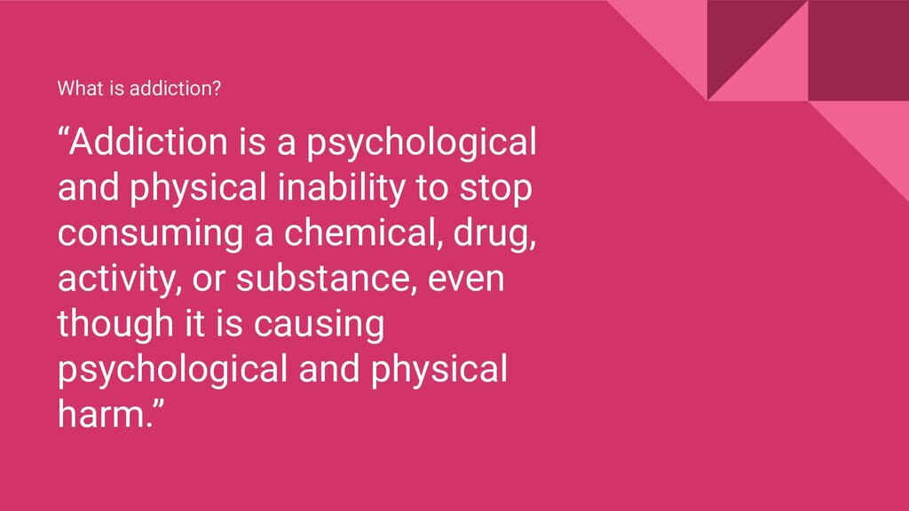 """What is addiction? """"Addiction is a psychologica..."""