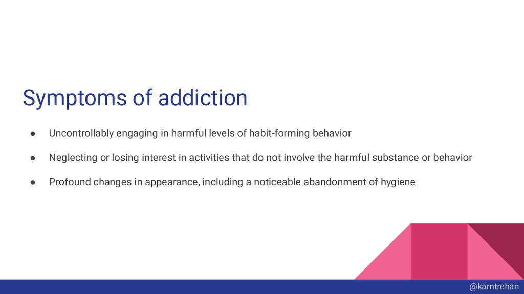 Symptoms of addiction ● Uncontrollably engaging...