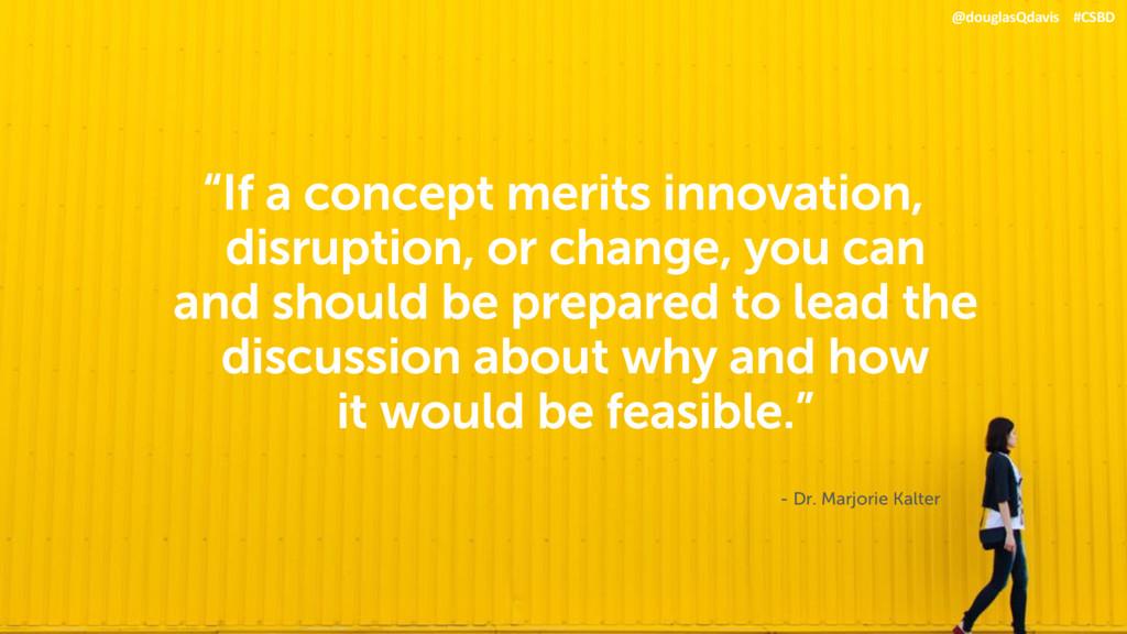 "@douglasQdavis #CSBD ""If a concept merits innov..."