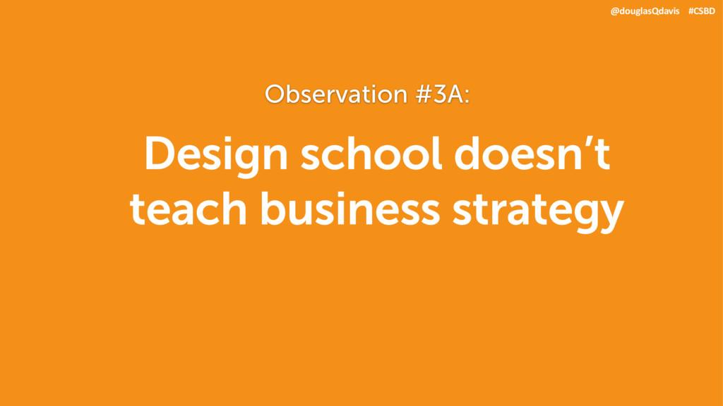Design school doesn't teach business strategy @...
