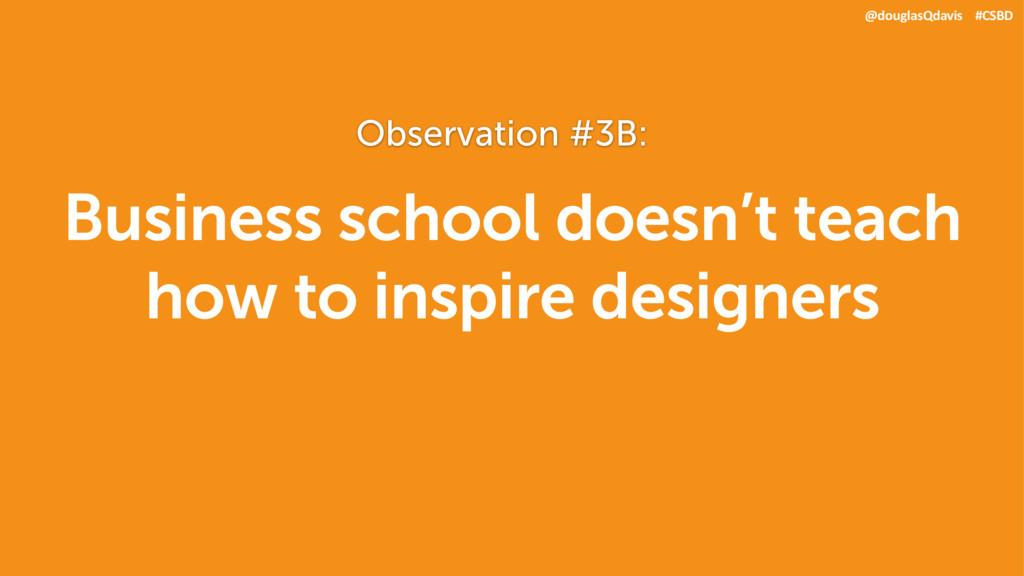 Business school doesn't teach how to inspire de...
