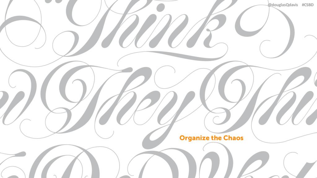 @douglasQdavis #CSBD Organize the Chaos
