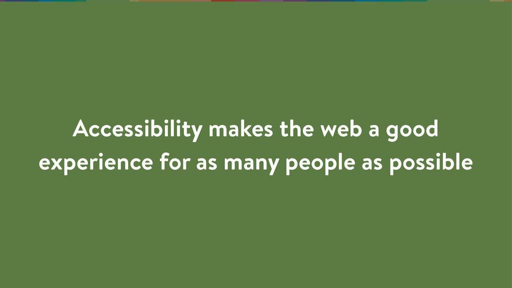 Accessibility makes the web a good experience f...