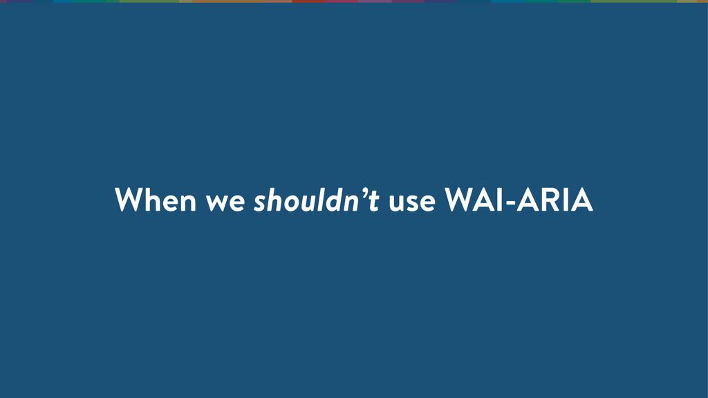 When we shouldn't use WAI-ARIA