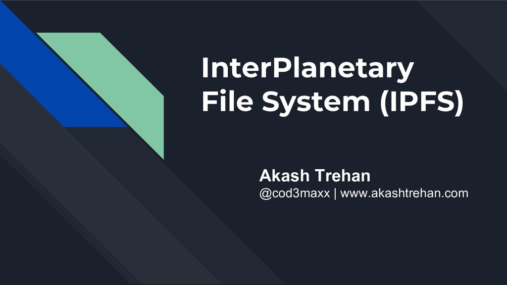 InterPlanetary File System (IPFS) Akash Trehan ...