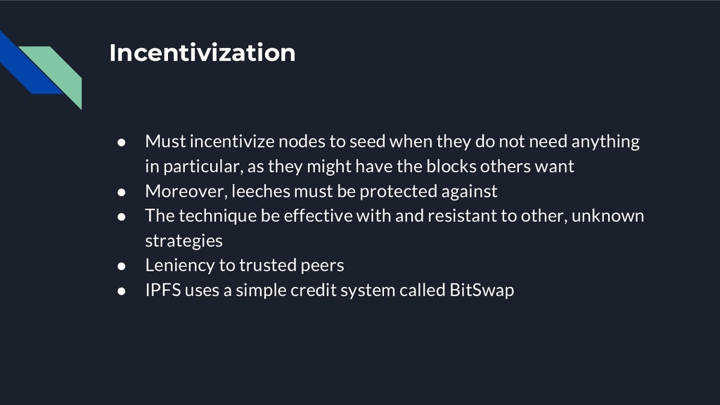Incentivization ● Must incentivize nodes to see...