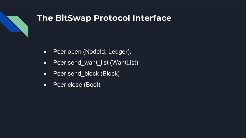The BitSwap Protocol Interface ● Peer.open (Nod...