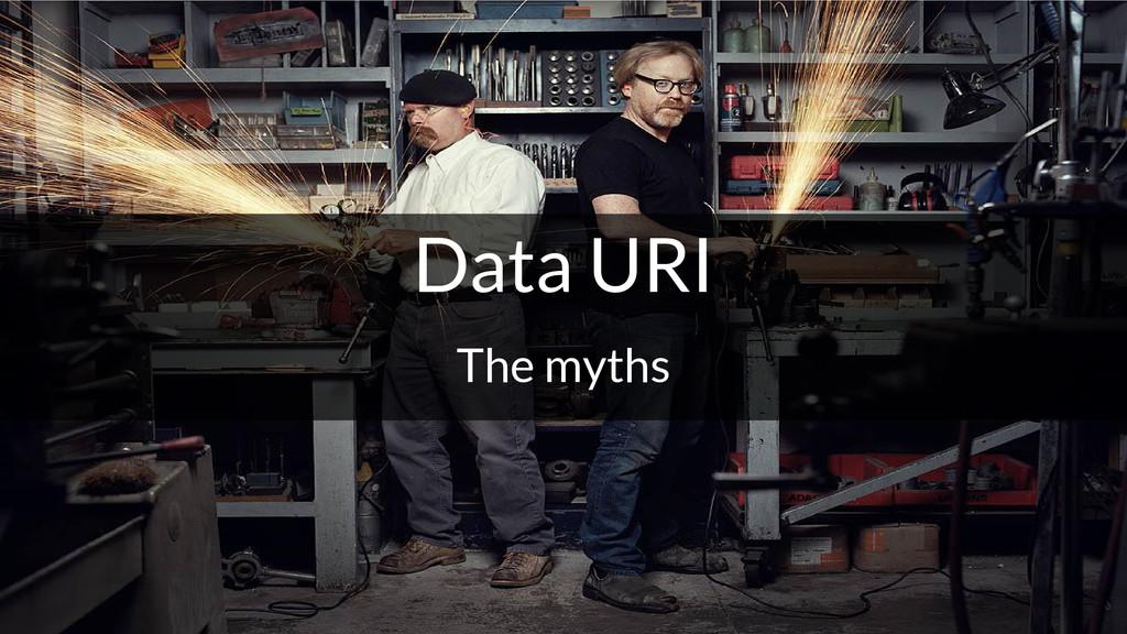 Data URI The myths