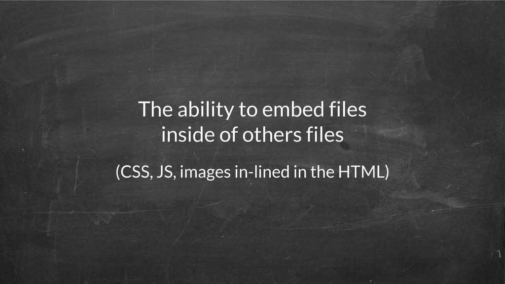 The ability to embed files inside of others fil...