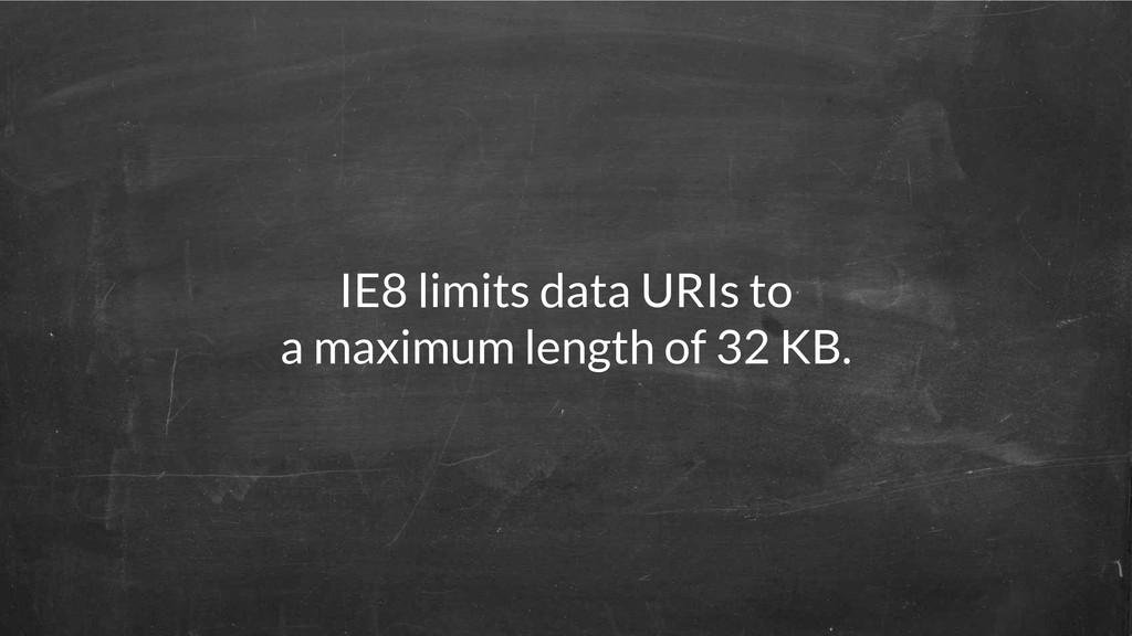 IE8 limits data URIs to a maximum length of 32 ...